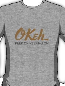 Okeh - Keep on Keeping on T-Shirt
