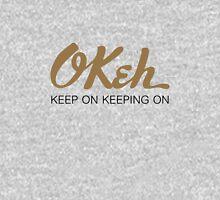 Okeh - Keep on Keeping on Unisex T-Shirt