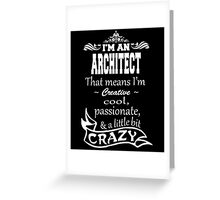 I'M A ARCHITECT THAT MEANS I'M CREATIVE COOL PASSIONATE & A LITTLE BIT CRAZY Greeting Card
