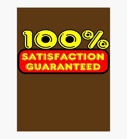 100% Satisfaction Guaranteed by Chillee Wilson Photographic Print