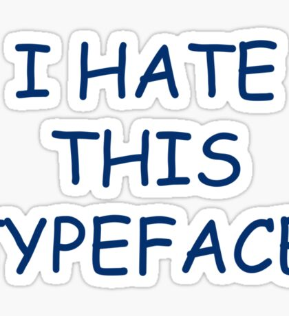I hate this typeface! Sticker