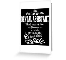 I'M A DENTAL ASSISTANT THAT MEANS I'M CREATIVE COOL PASSIONATE & A LITTLE BIT CRAZY Greeting Card