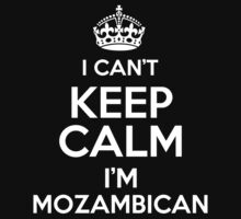 I can't keep calm I'm Mozambican T-Shirt