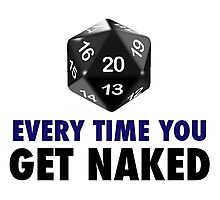 It's a Natural 20 Every Time You Get Naked (d20 Role Playing Games) Photographic Print