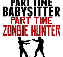Babysitter Part Time Zombie Hunter by GiftIdea