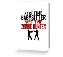 Babysitter Part Time Zombie Hunter Greeting Card
