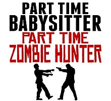 Babysitter Part Time Zombie Hunter Photographic Print
