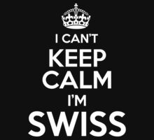 I can't keep calm I'm Swiss by RonaldSmith