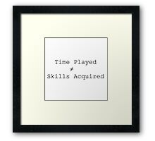 Time Played ≠ Skills Acquired Framed Print