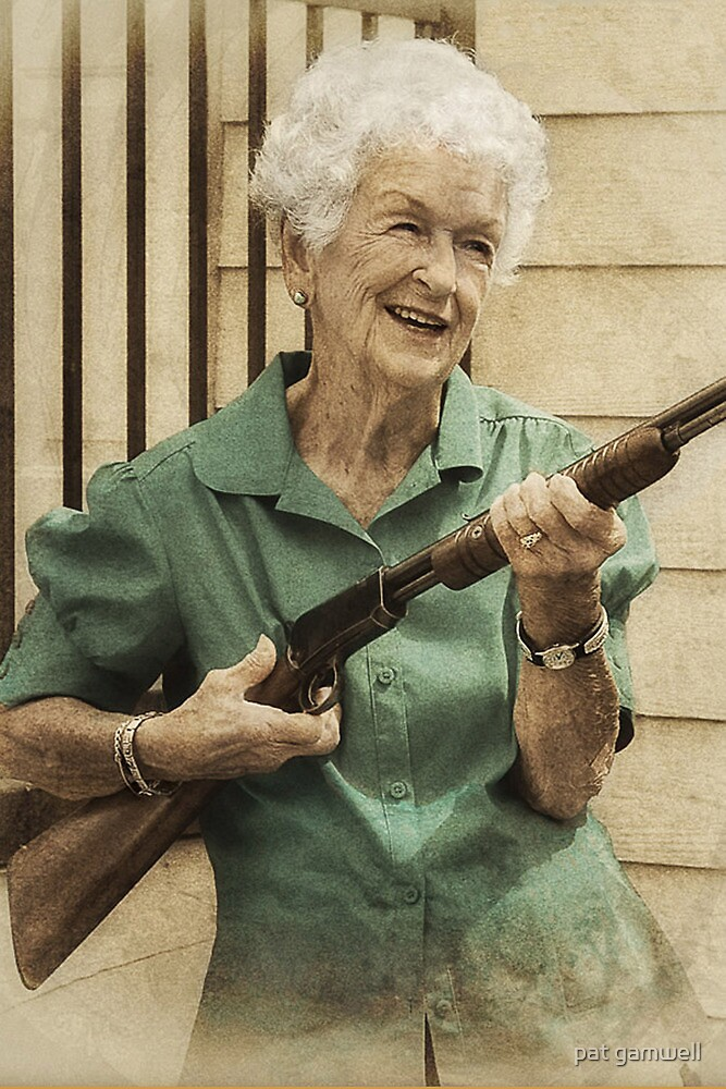 Granny Get Your Gun! by pat gamwell