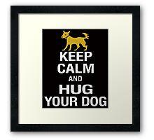 Keep Calm and Hug Your Dog Framed Print