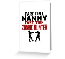Nanny Part Time Zombie Hunter Greeting Card