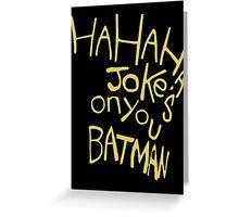 Jokes on Batman Greeting Card