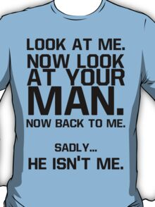 Take a look at your Man. T-Shirt
