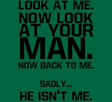Take a look at your Man. Unisex T-Shirt