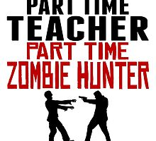Teacher Part Time Zombie Hunter by GiftIdea