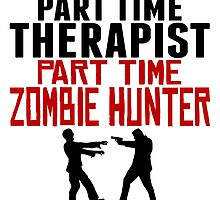 Therapist Part Time Zombie Hunter by GiftIdea