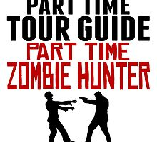 Tour Guide Part Time Zombie Hunter by GiftIdea