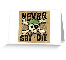 Never Say Die Greeting Card
