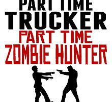 Trucker Part Time Zombie Hunter by GiftIdea