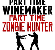 Winemaker Part Time Zombie Hunter by GiftIdea
