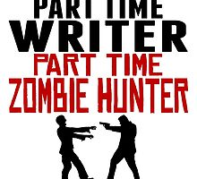 Writer Part Time Zombie Hunter by GiftIdea