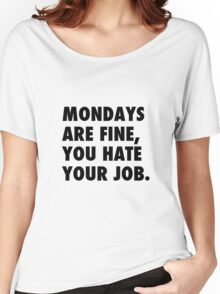 Mondays are fine, you hate your job. Women's Relaxed Fit T-Shirt