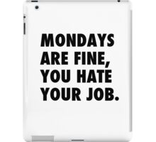 Mondays are fine, you hate your job. iPad Case/Skin