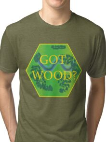 Got Wood? - Catan Tri-blend T-Shirt