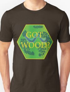Got Wood? - Catan Unisex T-Shirt