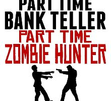 Bank Teller Part Time Zombie Hunter by GiftIdea