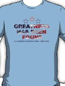 Greatness Has Been Found T-Shirt