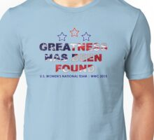 Greatness Has Been Found Unisex T-Shirt