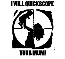 I will quickscope your mum! Photographic Print