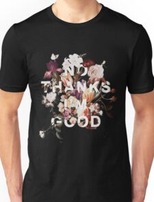 No Thanks I'm Good Unisex T-Shirt
