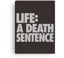 LIFE: A Death Sentence Canvas Print