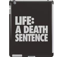 LIFE: A Death Sentence iPad Case/Skin