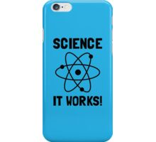 SCIENCE. IT WORKS! iPhone Case/Skin