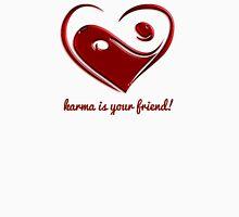 Karma is your friend! Unisex T-Shirt