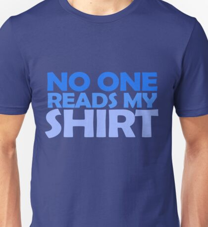 No one reads my shirt Unisex T-Shirt