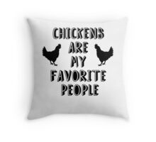 CHICKENS ARE MY FAVORITE PEOPLE Throw Pillow