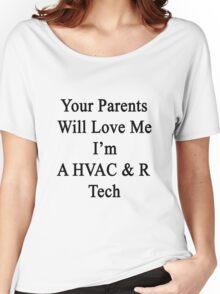Your Parents Will Love Me I'm A HVAC & R Tech  Women's Relaxed Fit T-Shirt