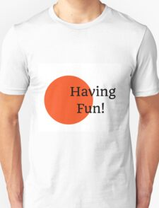 Having Fun T-Shirt