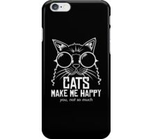 CATS MAKE ME HAPPY YOU, NOT SO MUCH iPhone Case/Skin