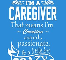 I'M A CAREGIVER That means I'm Creative by fancytees