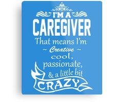 I'M A CAREGIVER That means I'm Creative Metal Print
