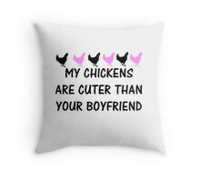 MY CHICKENS ARE CUTER THAN YOUR BOYFRIEND Throw Pillow