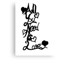 All You Need Is love (fancy) Canvas Print