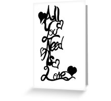 All You Need Is love (fancy) Greeting Card