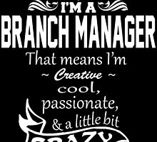 I'M A BRANCH MANAGER That means I'm Creative by fancytees